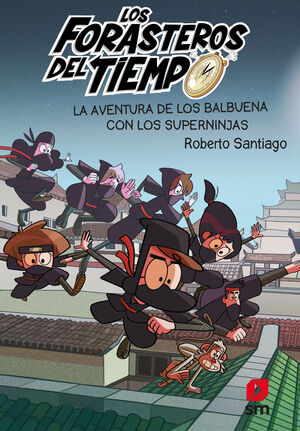 LOS FORASTEROS DEL TIEMPO 10: LA AVENTURA DE LOS BALBUENA CON LOS SUPERNINJAS
