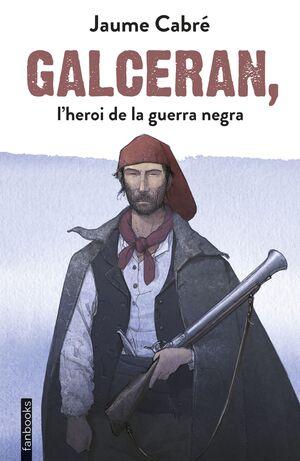 GALCERAN, L'HEROI DE LA GUERRA NEGRA