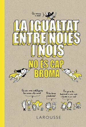 LA IGUALTAT ENTRE NOIES I NOIS NO ÉS CAP BROMA
