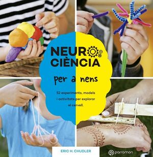 NEUROCIÈNCIA PER A NENS. 52 EXPERIMENTS, MODELS I ACTIVITATS PER EXPLORAR EL CER