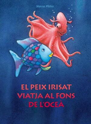 EL PEIX IRISAT VIATJA AL FONS DE L'OCEÀ (EL PEIX IRISAT)