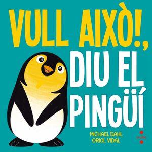 VULL AIXÒ!, DIU EL PINGÜÍ