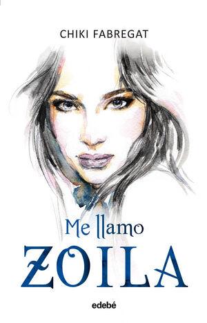 ME LLAMO ZOILA (VOLUMEN I)