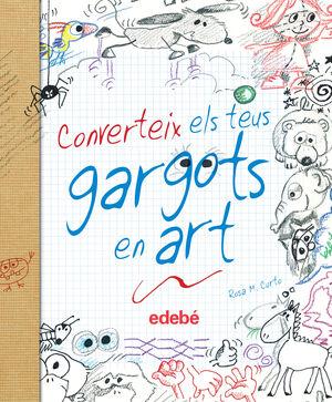 CONVERTEIX ELS TEUS GARGOTS EN ART