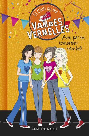 AVUI PER TU, TOMORROW TAMBÉ! (SÈRIE EL CLUB DE LES VAMBES VERMELLES 13)