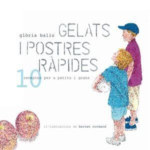 GELATS I POSTRES RÁPIDES: 10 RECEPTES PER A PETITS I GRANS