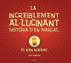 LA INCREÏBLEMENT AL-LUCINANT HISTÒRIA D?EN MARÇAL, EL NEN NORMAL