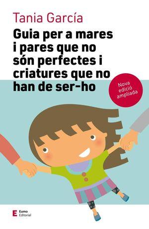 GUIA PER A MARES I PARES QUE NO SÓN PERFECTES I CRIATURES QUE NO HAN DE SER-HO (