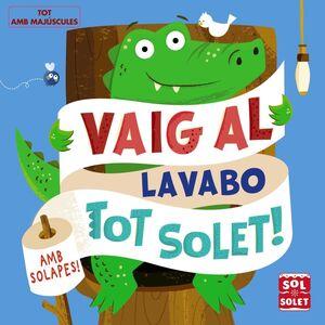 VAIG AL LAVABO TOT SOLET!